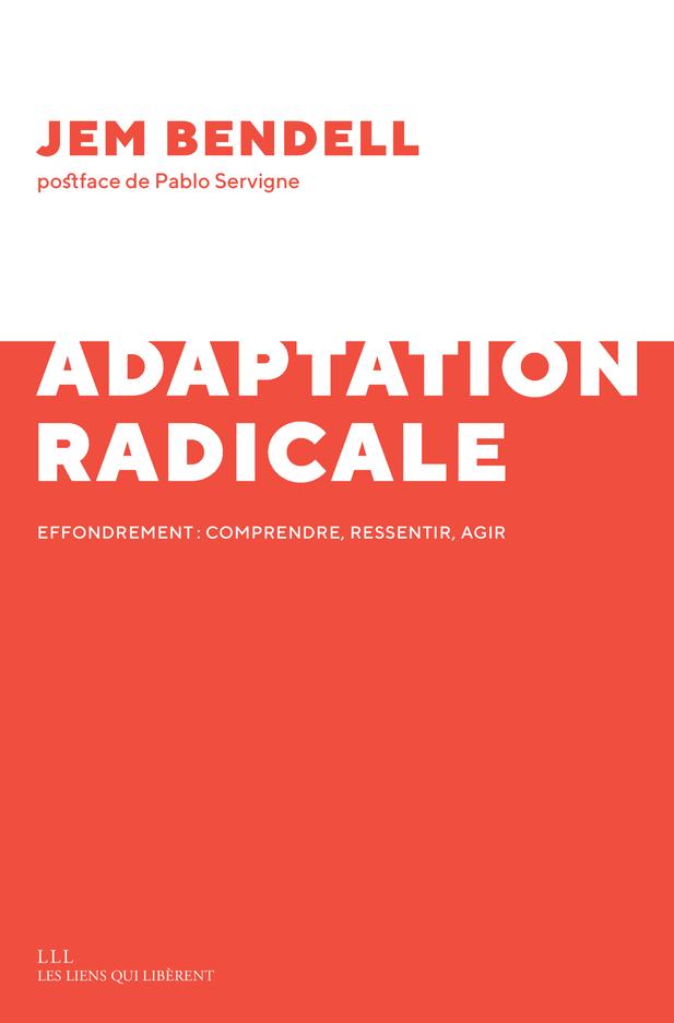 L'ADAPTATION RADICALE - EFFONDREMENT : COMPRENDRE, RESSENTIR, AGIR