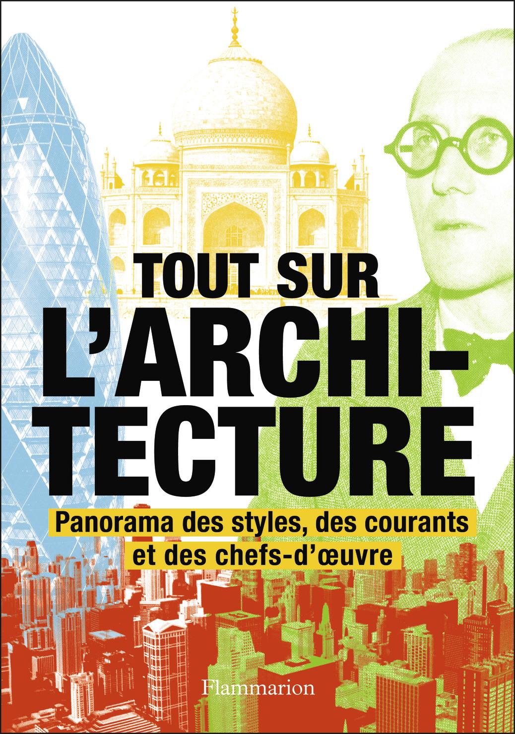 TOUT SUR L'ARCHITECTURE - PANORAMA DES STYLES, DES COURANTS ET DES CHEFS-D'OEUVRE