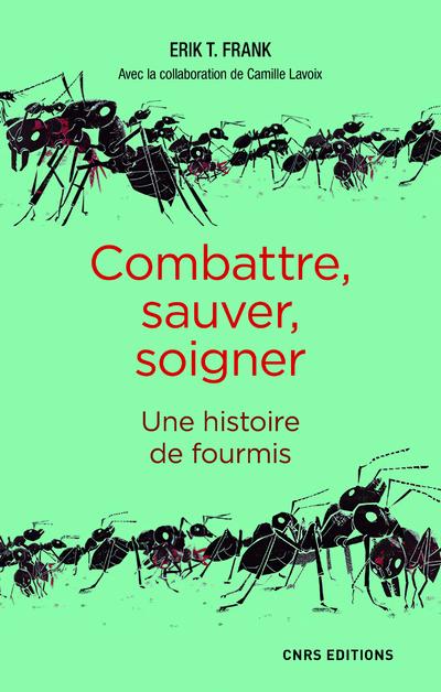 COMBATTRE, SAUVER, SOIGNER - UNE HISTOIRE DE FOURMIS