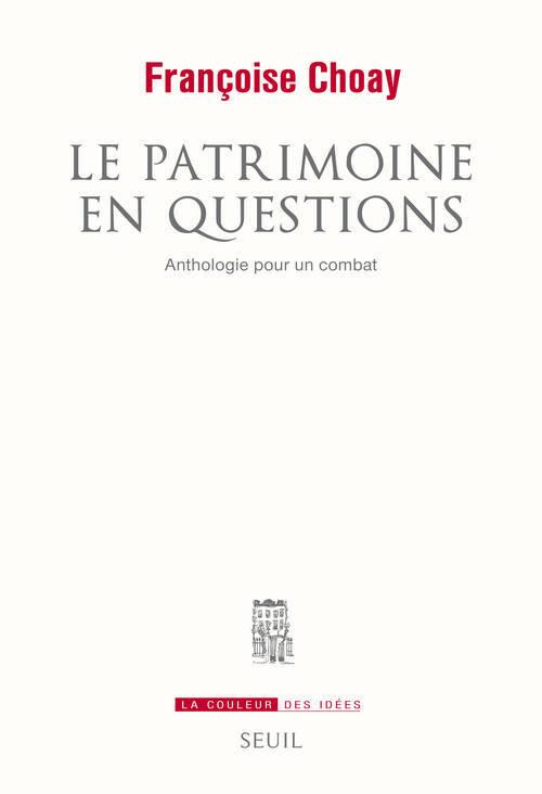 LE PATRIMOINE EN QUESTIONS. ANTHOLOGIE POUR UN COMBAT