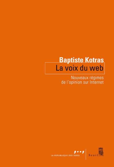 LA VOIX DU WEB - NOUVEAUX REGIMES DE L'OPINION SUR INTERNET