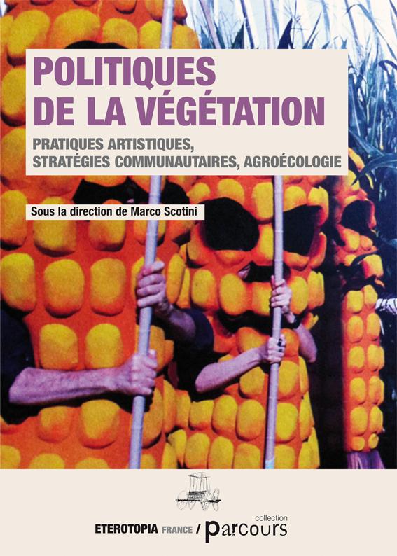 POLITIQUE DE LA VEGETATION - PRATIQUES ARTISTIQUES, STRATEGIES COMMUNAUTAIRES, AGROECOLOGIE