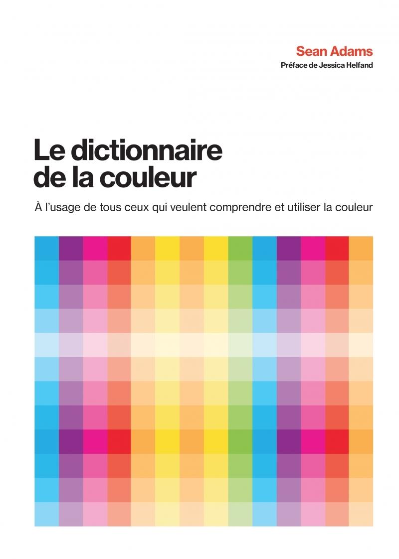 LE DICTIONNAIRE DE LA COULEUR - A L'USAGE DE TOUS CEUX QUI V