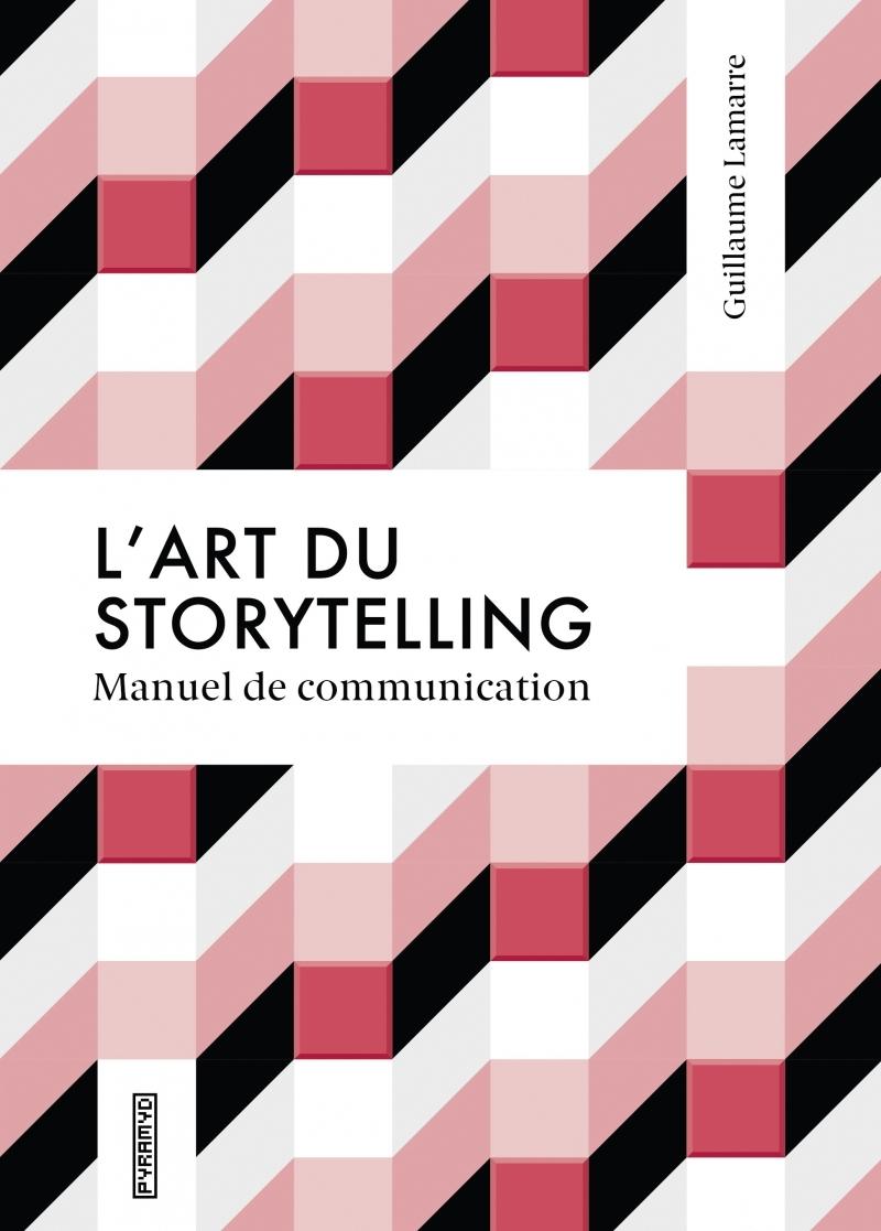 L'ART DU STORYTELLING - MANUEL DE COMMUNICATION