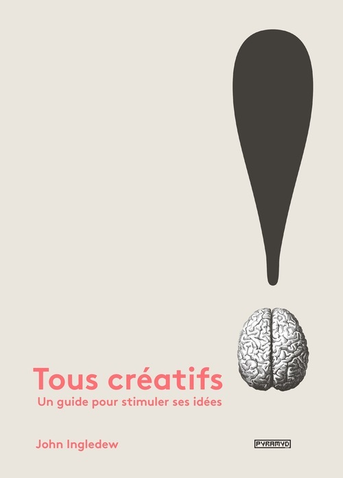 TOUS CREATIFS !. UN GUIDE POUR STIMULER SES IDEES