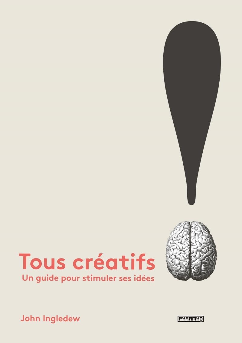 TOUS CREATIFS ! UN GUIDE POUR STIMULER SES IDEES