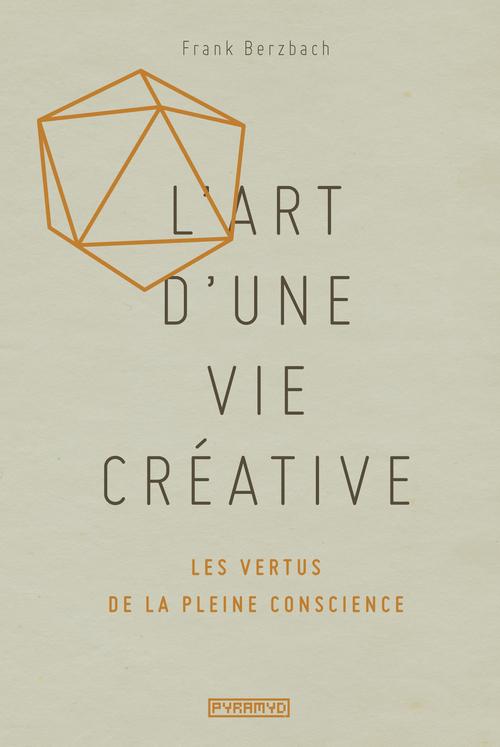 L'ART D'UNE VIE CREATIVE : LES VERTUS DE LA PLEINE CONSCIENCE