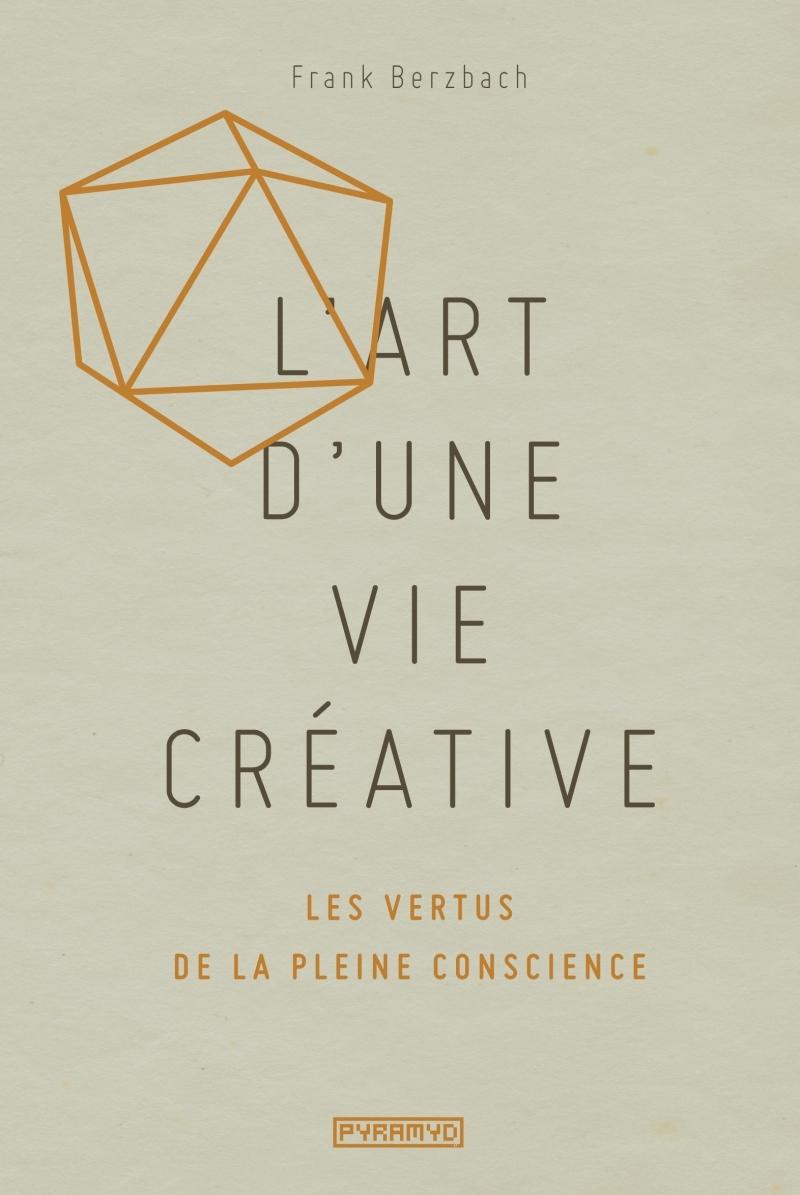 L'ART D'UNE VIE CREATIVE : LES VERTUS DE LA PLEINE CONSCIENC