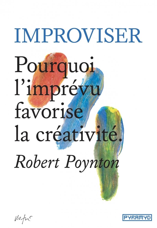 IMPROVISER - POURQUOI L IMPREVU FAVORISE LA CREATIVITE