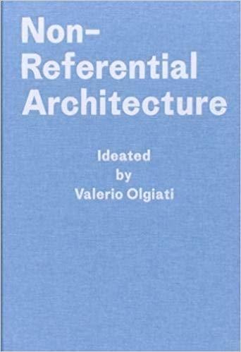 VALERIO OLGIATI NON-REFERENTIAL ARCHITECTURE /ANGLAIS