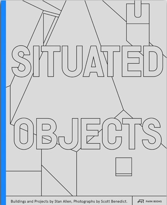 SITUATED OBJECTS BUILDINGS AND PROJECTS BY STAN ALLEN /ANGLAIS