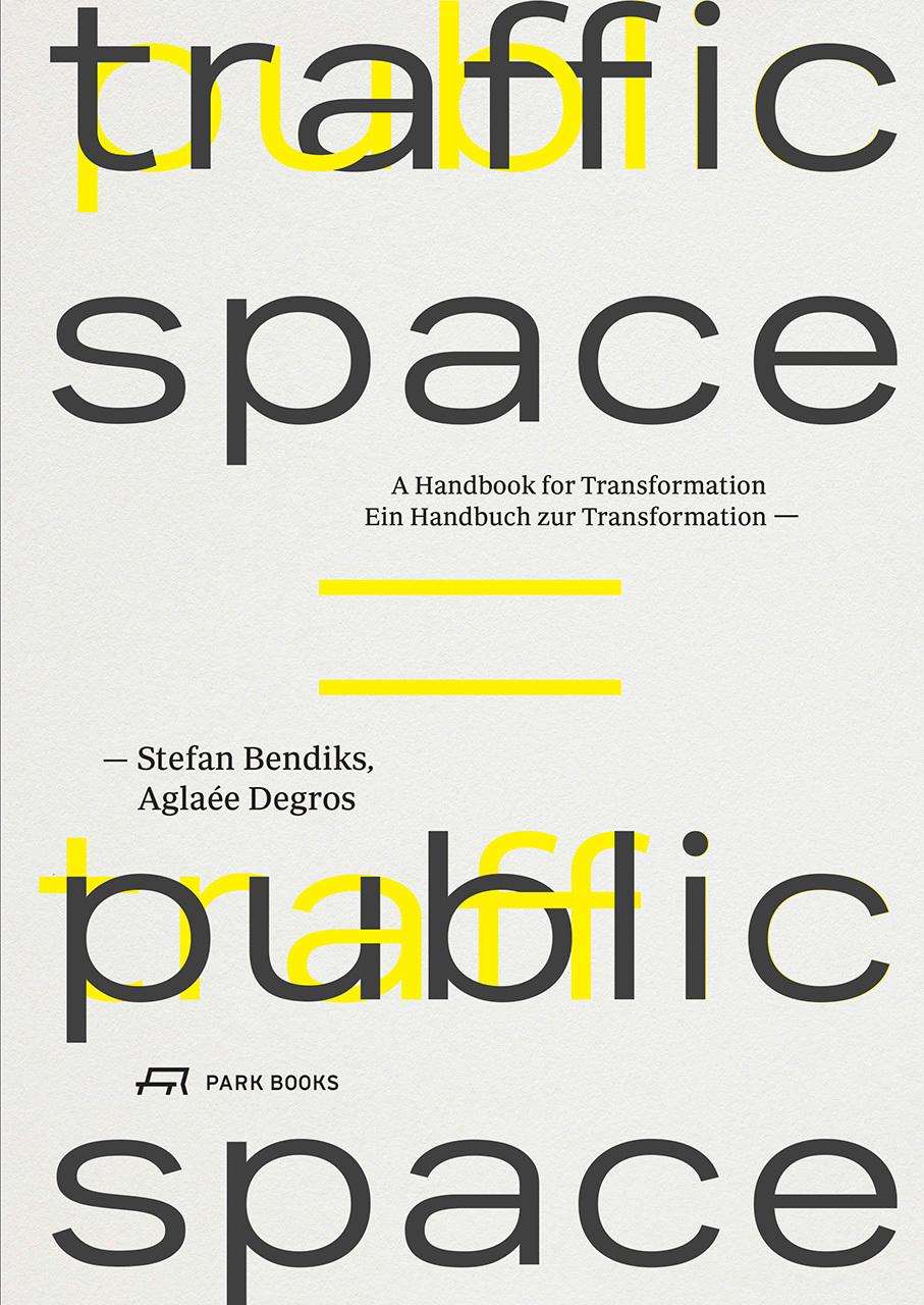TRAFFIC SPACE IS PUBLIC SPACE EIN HANDBUCH ZUR TRANSFORMATION /ANGLAIS/ALLEMAND