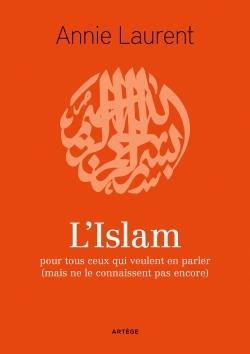 L'ISLAM - POUR TOUS CEUX QUI VEULENT EN PARLER (MAIS NE LE CONNAISSENT PAS ENCORE)