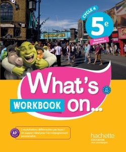 WHAT'S ON... ANGLAIS CYCLE 4 / 5E - WORKBOOK - ED. 2017 - CAHIER, CAHIER D'EXERCICES, CAHIER D'ACTIV