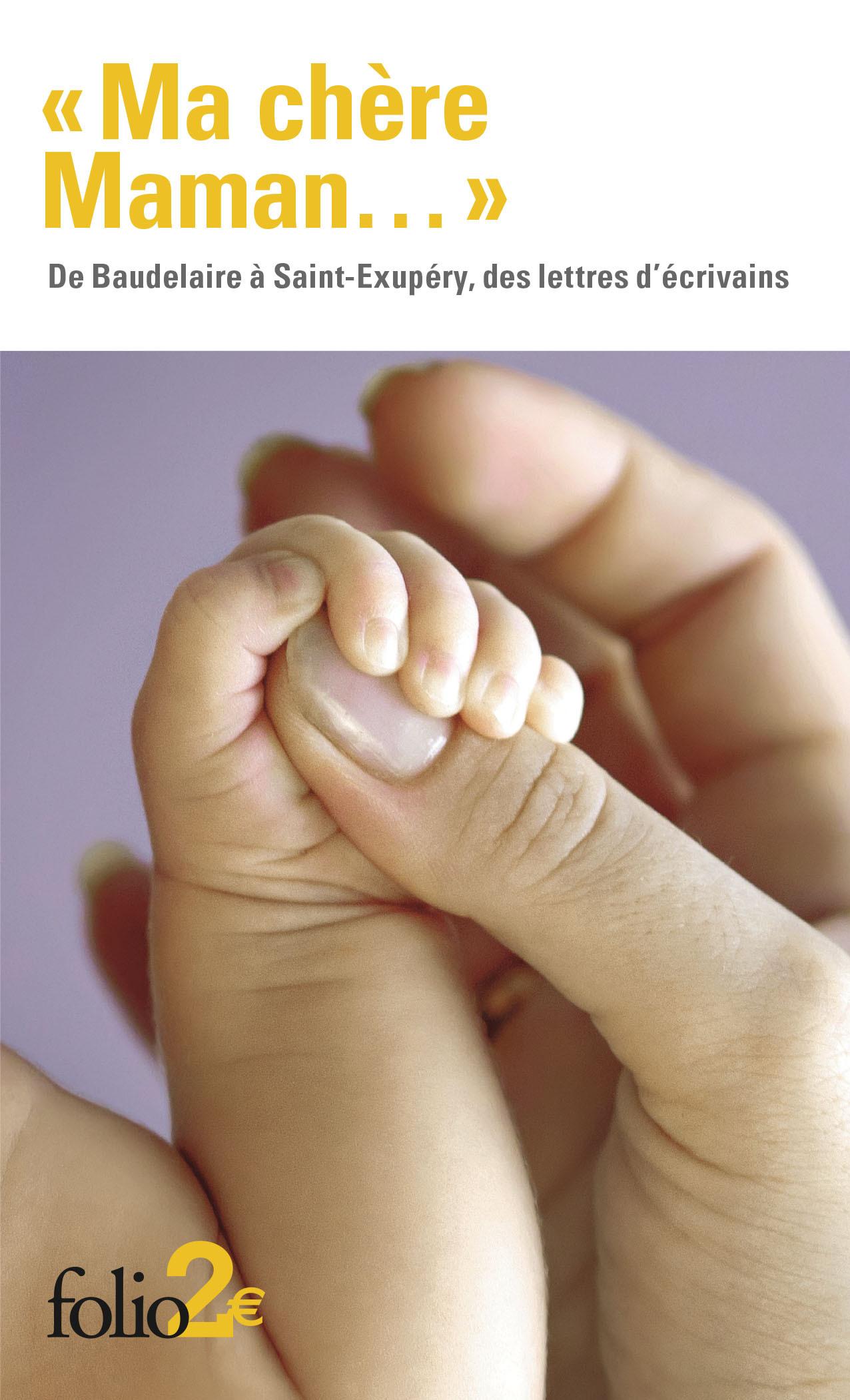 MA CHERE MAMAN...  - DE BAUDELAIRE A SAINT-EXUPERY, DES LETTRES D'ECRIVAINS