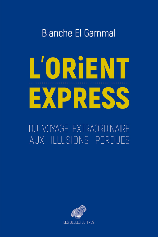 L' ORIENT-EXPRESS - DU VOYAGE EXTRAORDINAIRE AUX ILLUSIONS PERDUES