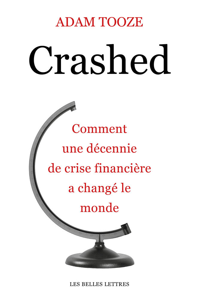 CRASHED - COMMENT UNE DECENNIE DE CRISE FINANCIERE A CHANGE LE MONDE