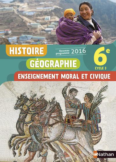 HISTOIRE GEOGRAPHIE - ENSEIGNEMENT MORAL ET CIVIQUE 6E 2016 - MANUEL DE L'ELEVE