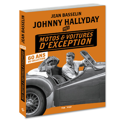 JOHNNY HALLYDAY MES MOTOS ET VOITURES D'EXCEPTION - 60 ANS DE COLLECTION