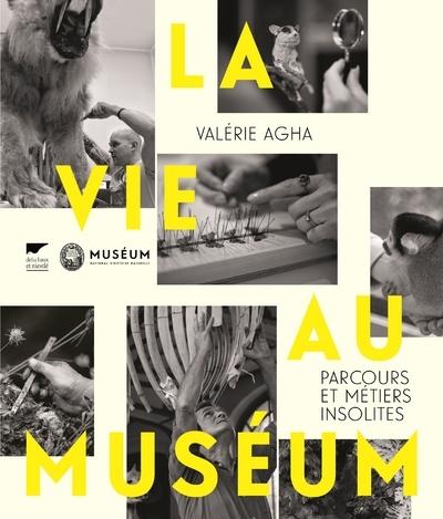 LA VIE AU MUSEUM - PARCOURS ET METIERS INSOLITES