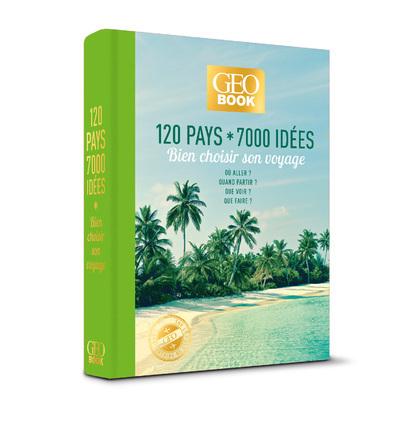GEOBOOK 120 PAYS * 700 IDEEE - BIEN CHOISIR SON VOYAGE -EDITION COLLECTOR-