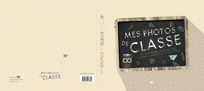 MES PHOTOS DE CLASSE - DE LA MATERNELLE AU COLLEGE - UN ALBUM A COMPLETER AU FIL DES ANNEES