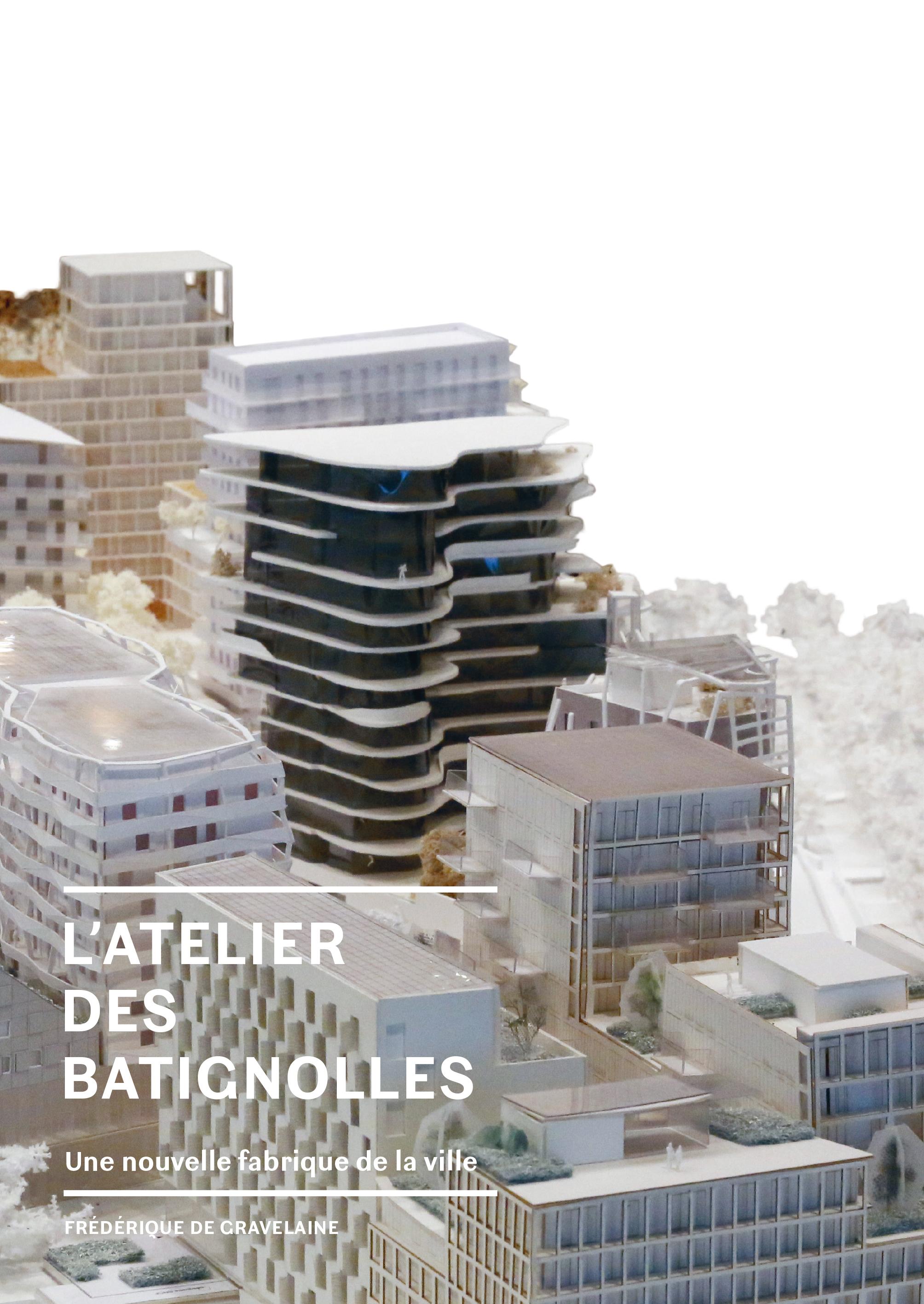 L'ATELIER DES BATIGNOLLES - UNE NOUVELLE FABRIQUE DE LA VILLE