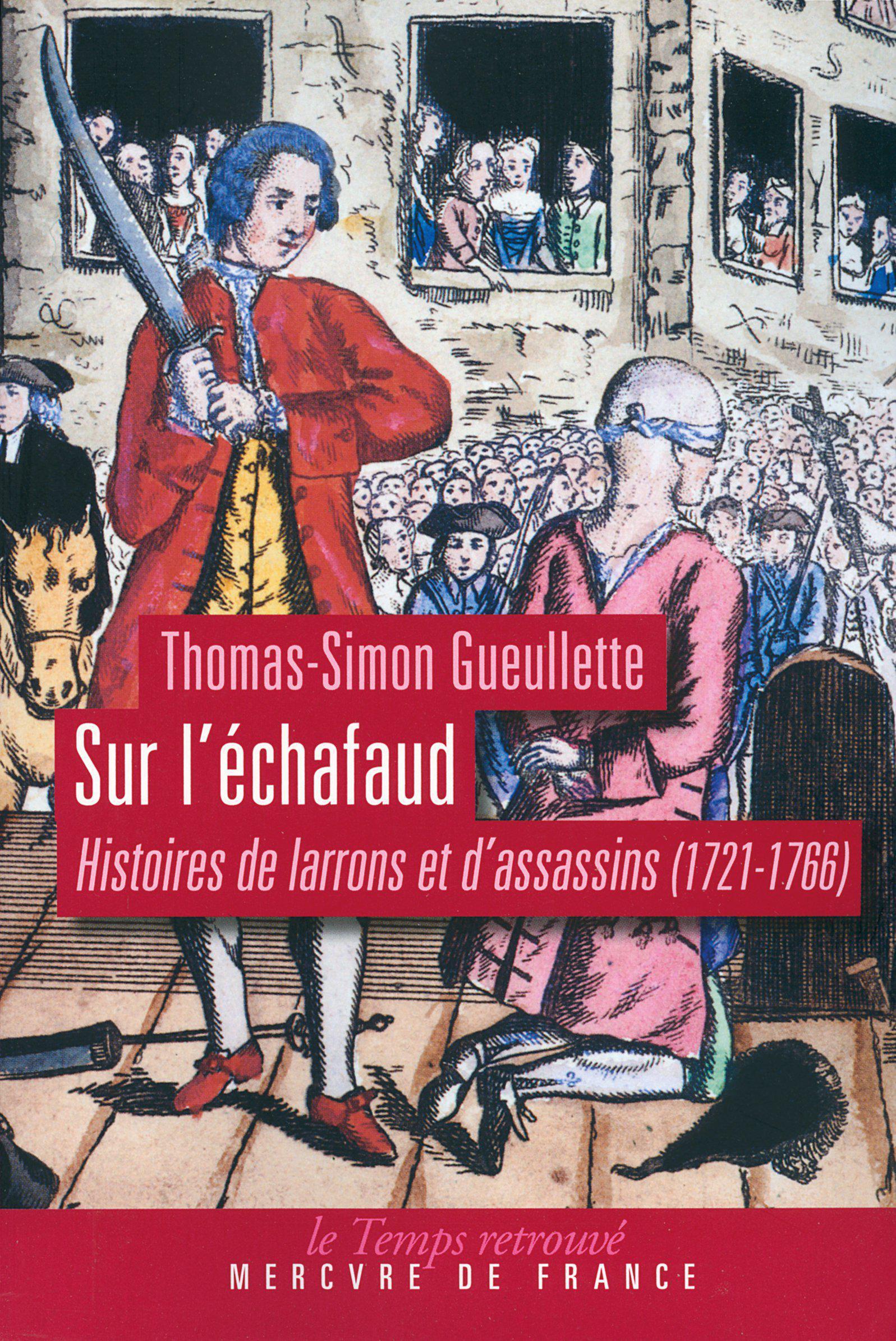 Sur l'échafaud, HISTOIRES DE LARRONS ET D'ASSASSINS (1721-1766)
