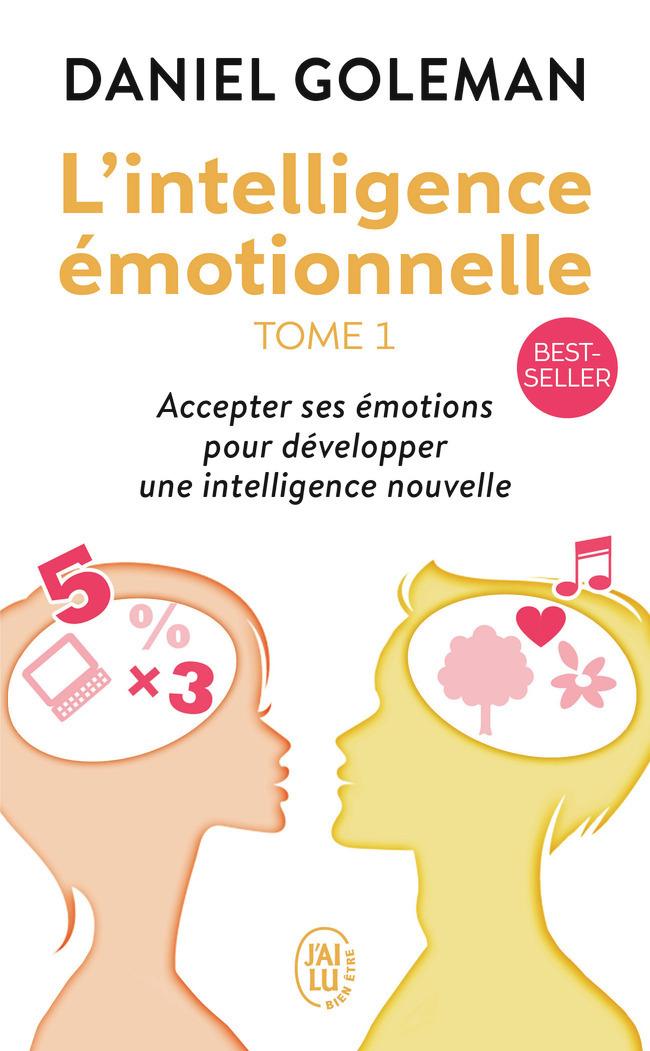 ACCEPTER SES EMOTIONS POUR DEVELOPPER UNE INTELLIGENCE NOUVELLE - L'INTELLIGENCE EMOTIONNELLE - T1