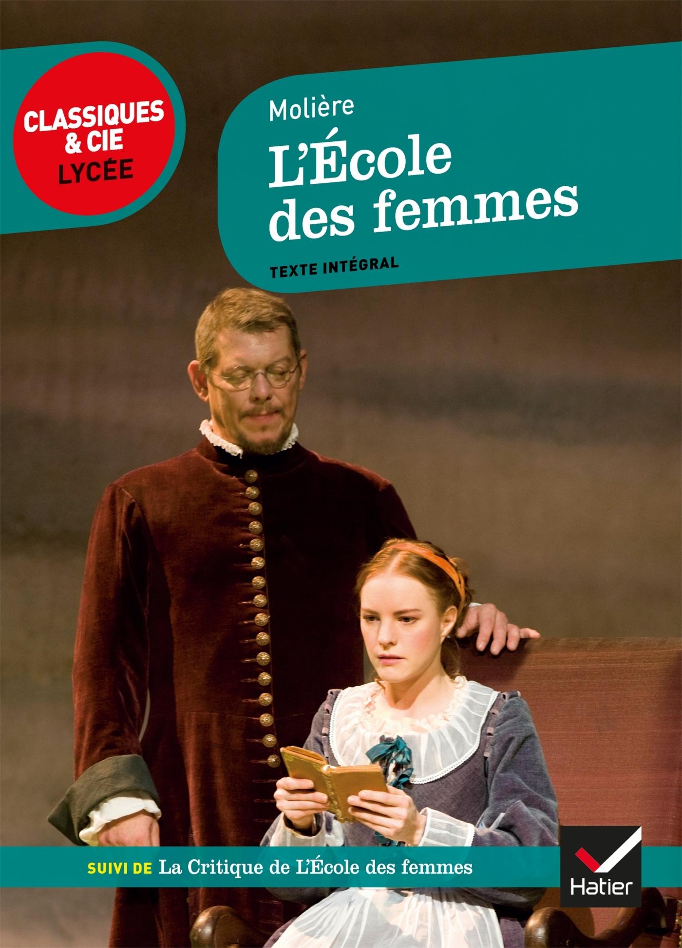 CLASSIQUES & CIE LYCEE - 19 - L'ECOLE DES FEMMES - SUIVI DE LA CRITIQUE DE L ECOLE DES FEMMES ET D U