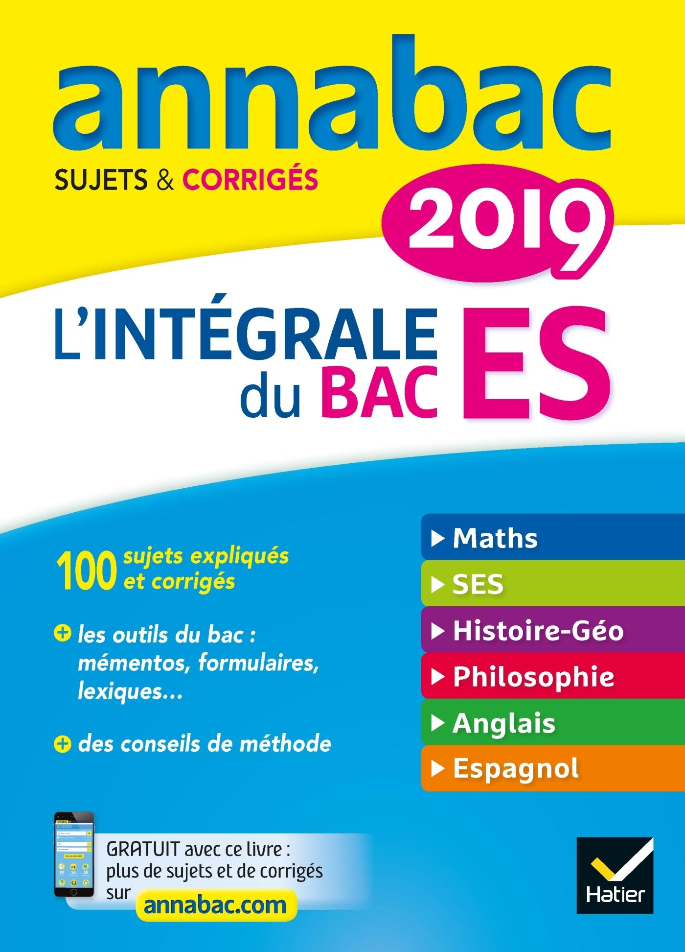 ANNALES ANNABAC 2019 L'INTEGRALE BAC ES - SUJETS ET CORRIGES EN MATHS, SES, HISTOIRE-GEOGRAPHIE, PHI