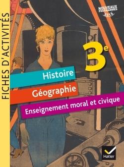 FICHES D'ACTIVITES - HISTOIRE-GEOGRAPHIE-EMC 3E ED. 2017