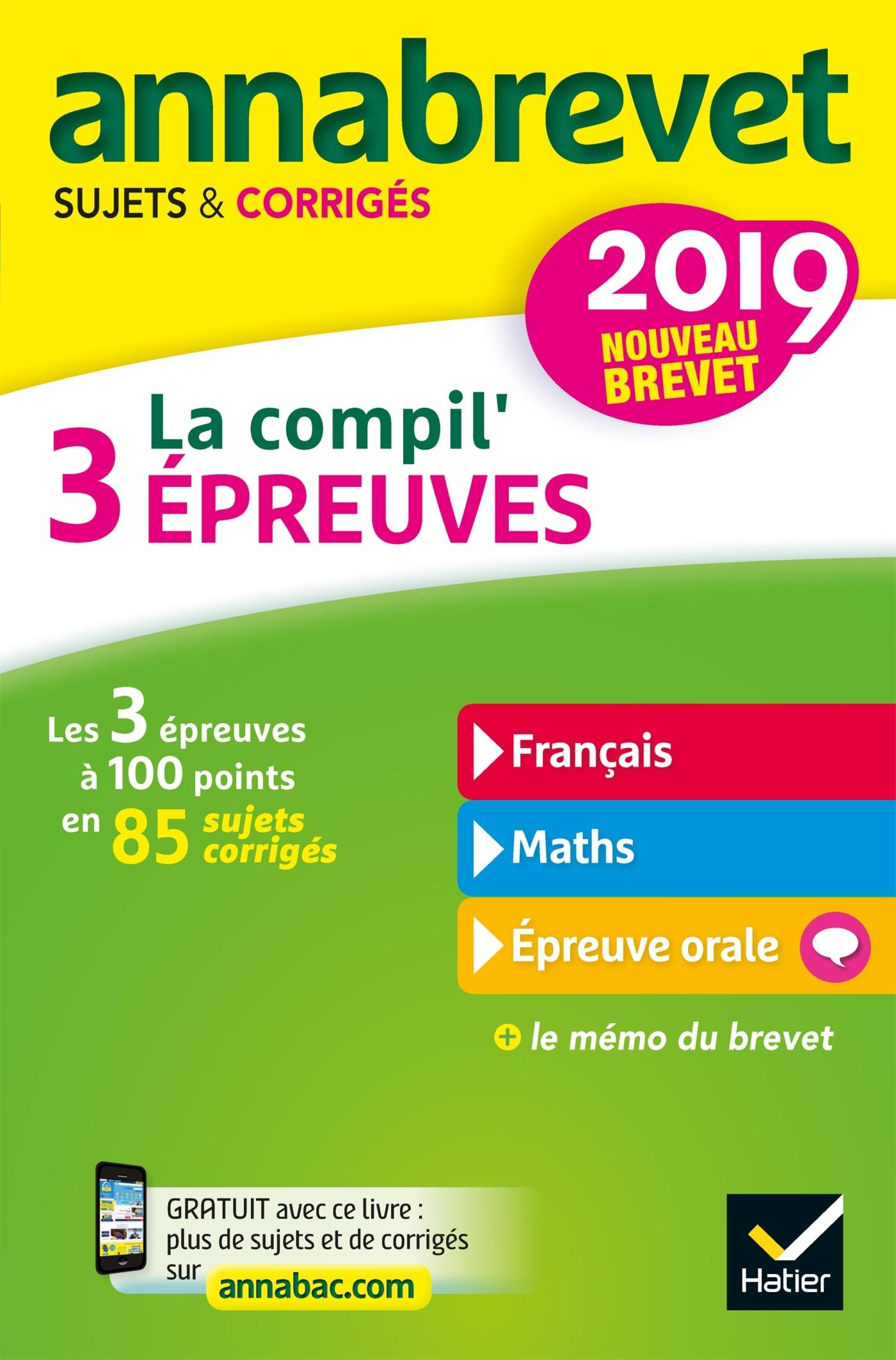 6 - ANNALES DU BREVET ANNABREVET 2019 LA COMPIL' 3 EPREUVES - SUJETS, CORRIGES & CONSEILS DE METHODE
