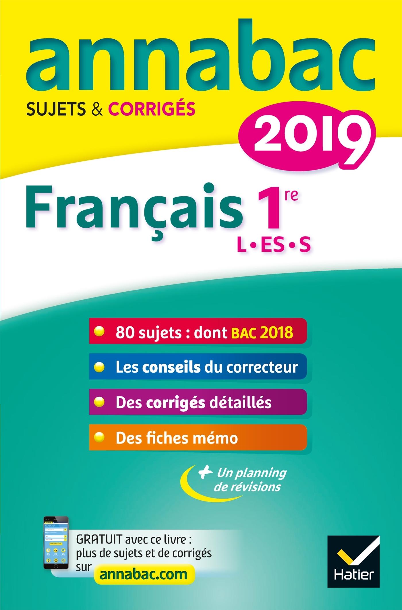 ANNALES ANNABAC 2019 FRANCAIS 1RE L, ES, S - SUJETS ET CORRIGES DU BAC  PREMIERE SERIES GENERALES