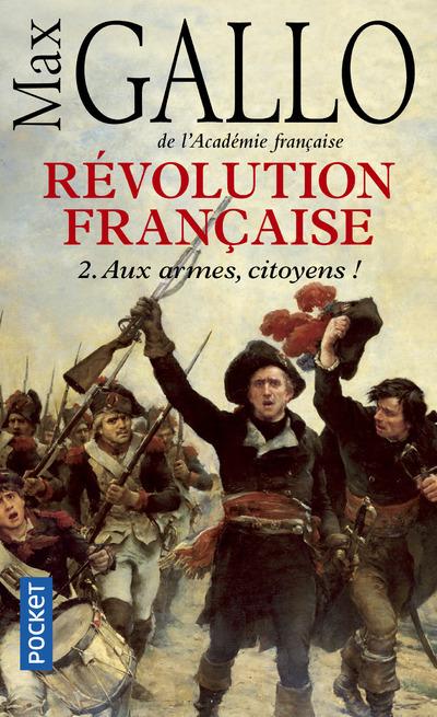 REVOLUTION FRANCAISE - TOME 2 AUX ARMES, CITOYENS ! - VOL2