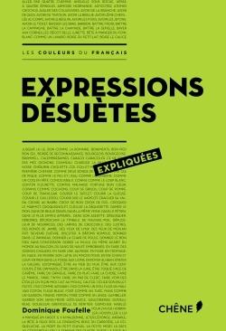 EXPRESSIONS DESUETES EXPLIQUEES - LES COULEURS DU FRANCAIS