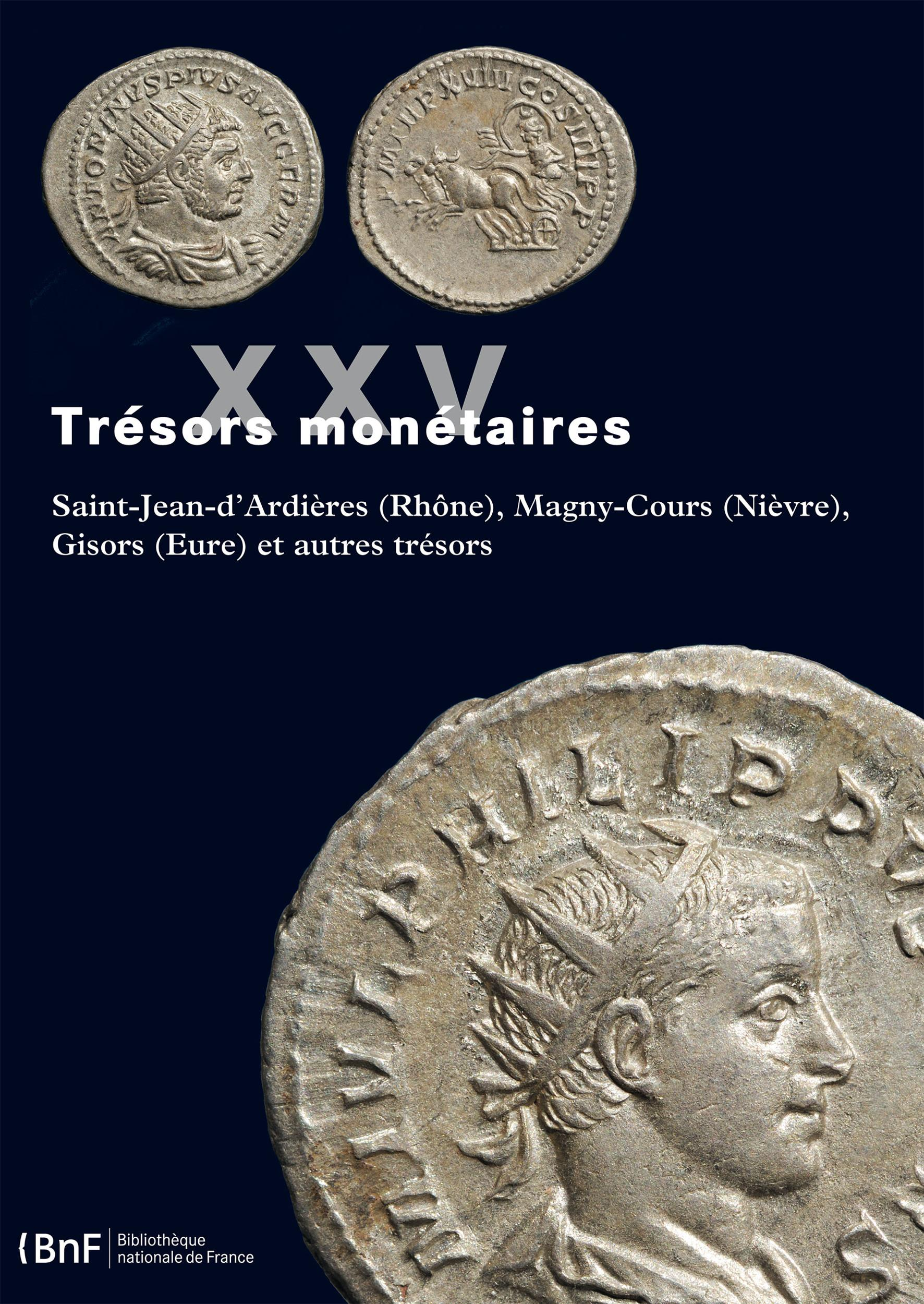 Trésors monétaires XXV, 2011-2012 | SAINT-JEAN-D'ARDIÈRES (RHÔNE), MAGNY-COURS (NIÈVRE), GISORS (EURE) ET ?AUTRES TRÉSORS