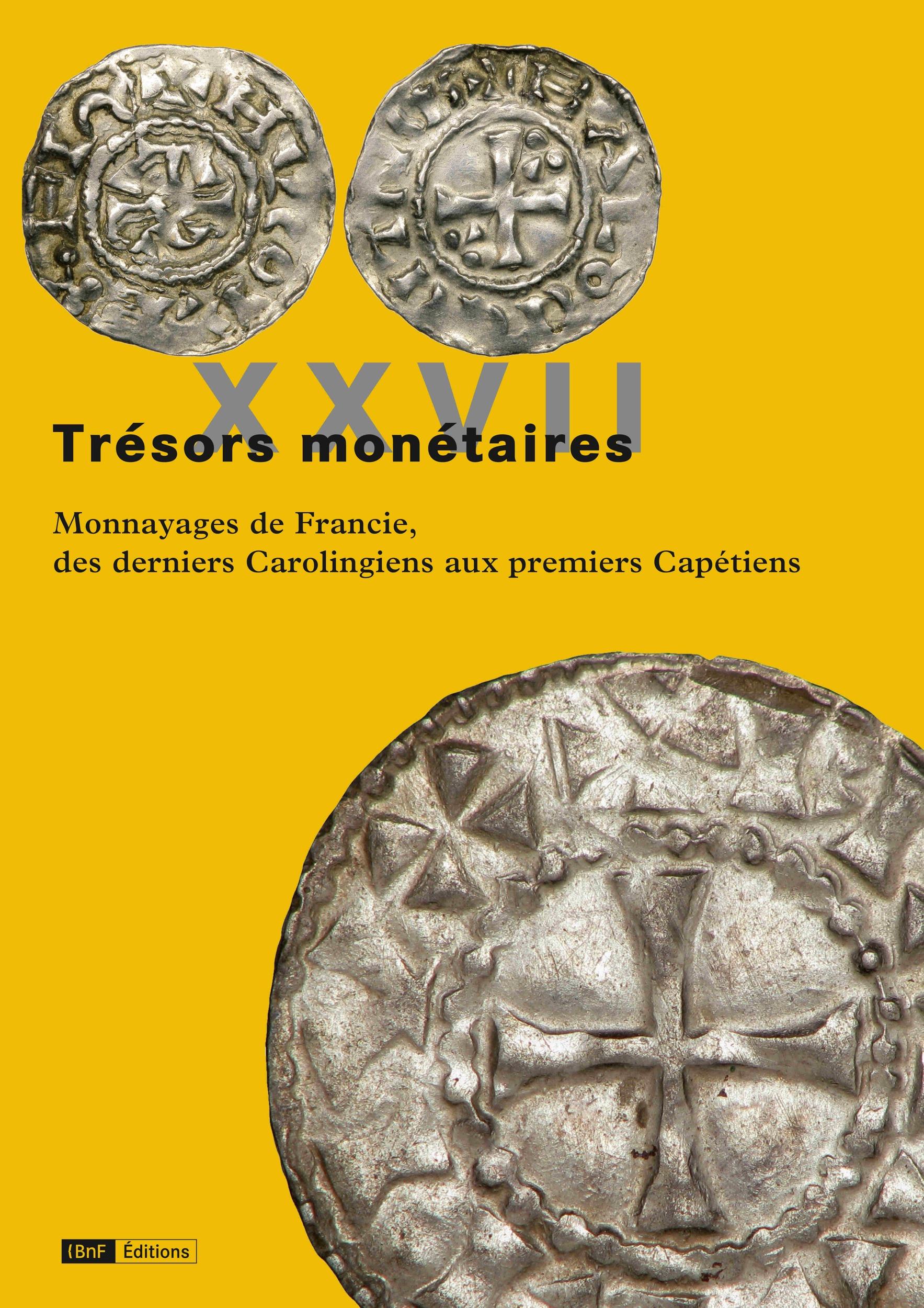 Trésors monétaires XXVII, MONNAYAGES DE FRANCIE, DES DERNIERS CAROLINGIENS AUX PREMIERS CAPÉTIENS