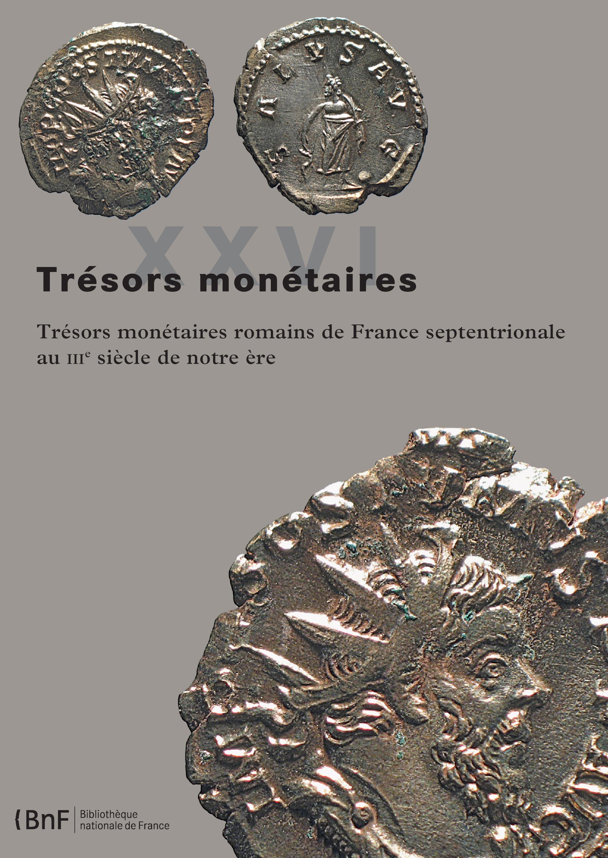 Trésors monétaires XXVI, TRÉSORS MONÉTAIRES ROMAINS DE FRANCE SEPTENTRIONALE AU IIIE SIÈCLE DE NOTRE ÈRE
