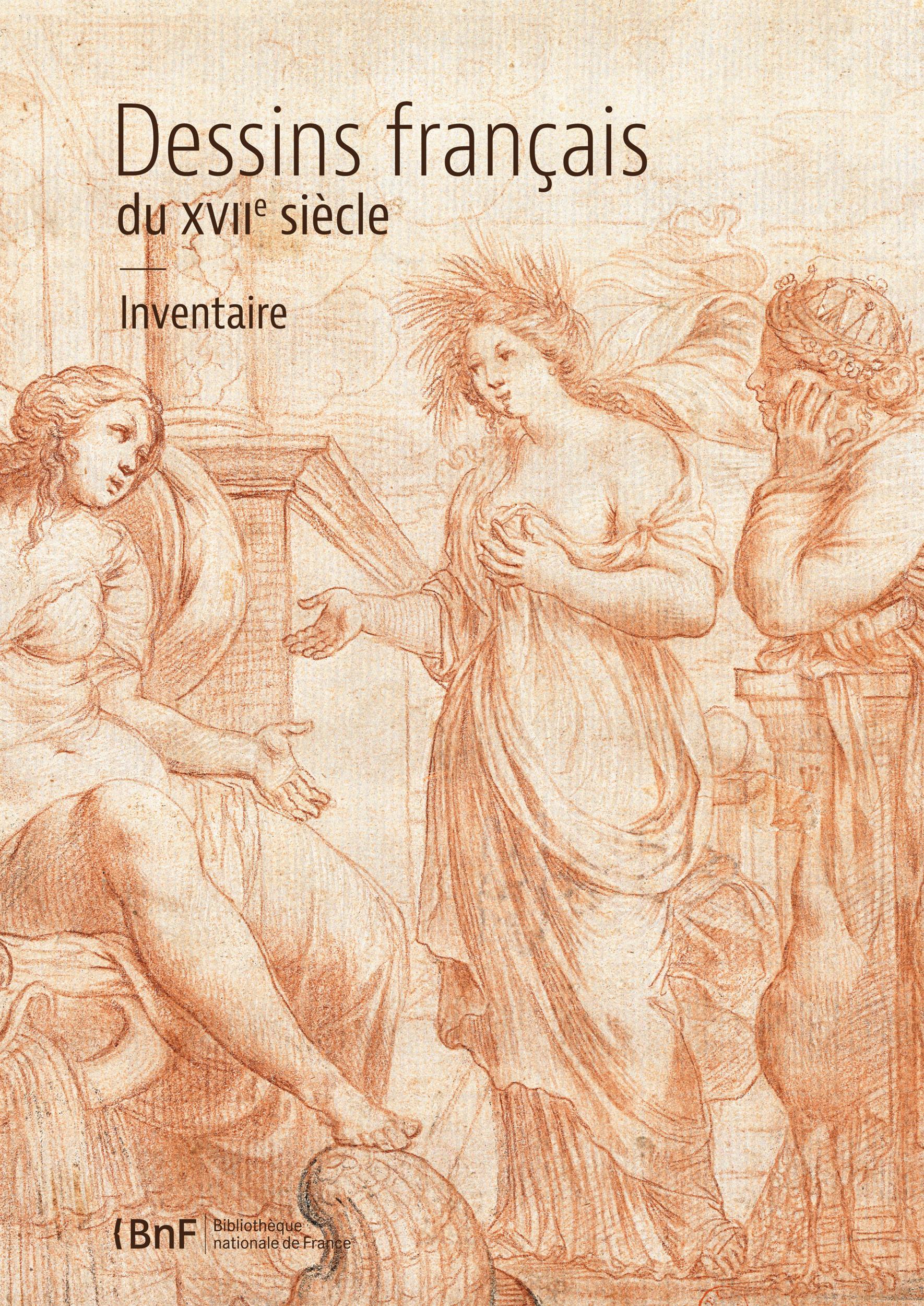 Dessins français du XVIIe siècle, INVENTAIRE DE LA COLLECTION DE LA RÉSERVE DU DÉPARTEMENT DES ESTAMPES ET DE LA PHOTOGRAPHIE