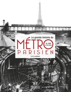 LA GRANDE HISTOIRE DU METRO PARISIEN - DE 1900 A NOS JOURS