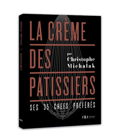 LA CREME DES PATISSIERS - SES 35 CHEFS PREFERES