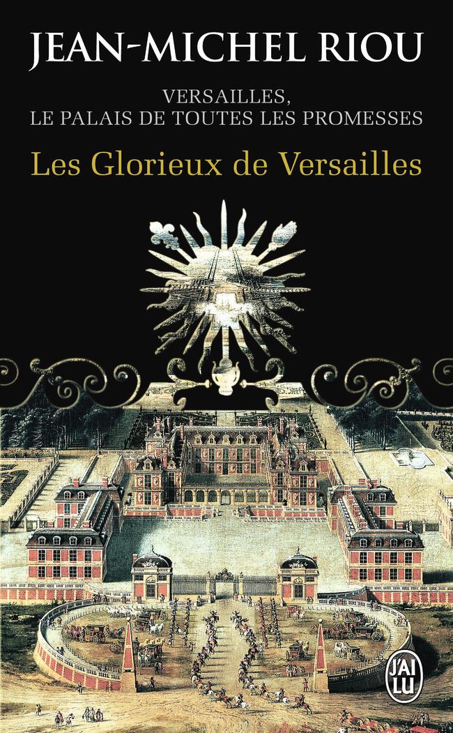 LES GLORIEUX DE VERSAILLES - VERSAILLES, LE PALAIS DE TOUTES LES PROMESSES
