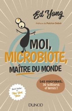MOI, MICROBIOTE, MAITRE DU MONDE