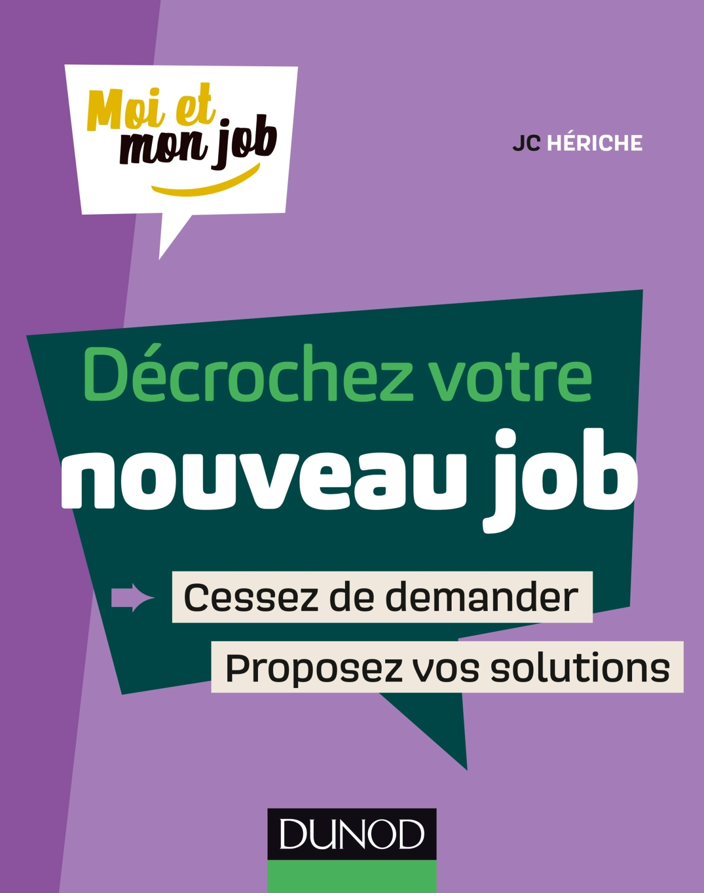 DECROCHEZ VOTRE NOUVEAU JOB - CESSEZ DE DEMANDER, PROPOSEZ DES SOLUTIONS !
