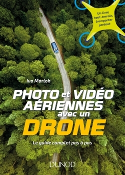 PHOTO ET VIDEO AERIENNES AVEC UN DRONE - LE GUIDE COMPLET PAS A PAS