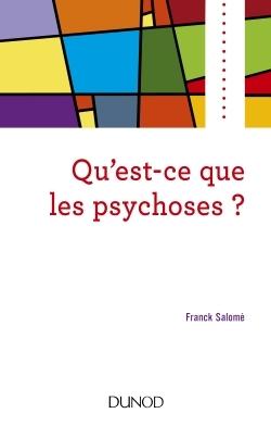QU'EST-CE QUE LES PSYCHOSES ?