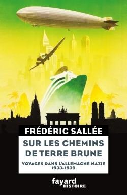 SUR LES CHEMINS DE TERRE BRUNE - VOYAGES EN ALLEMAGNE NAZIE (1933-1939)