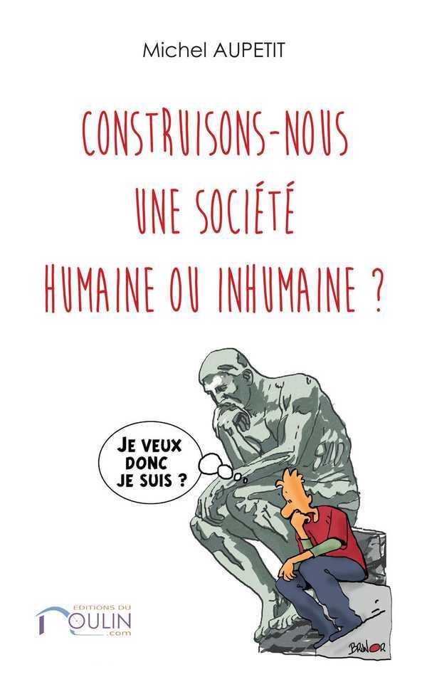 CONSTRUISONS-NOUS UNE SOCIETE HUMAINE OU INHUMAINE ?