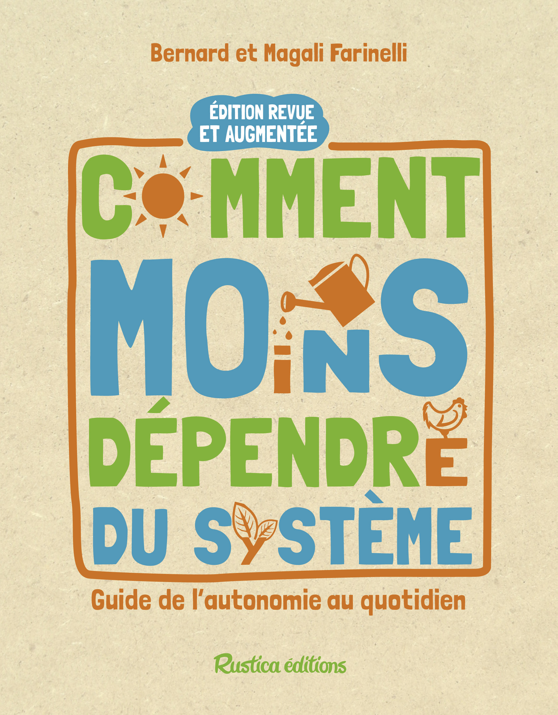 COMMENT MOINS DEPENDRE DU SYSTEME : GUIDE DE L'AUTOSUFFISANCE AU QUOTIDIEN